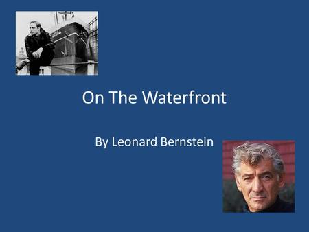 On The Waterfront By Leonard Bernstein. On the Waterfront - Trailer [1954] [27th Oscar Best Picture] - YouTube On the Waterfront was made in 1954. It's.