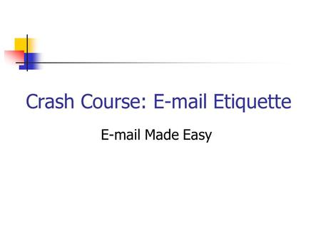 Crash Course: E-mail Etiquette E-mail Made Easy. Preventing Virus Outbreaks Use antivirus software to detect e-mail viruses. Use Internet-based e-mail.