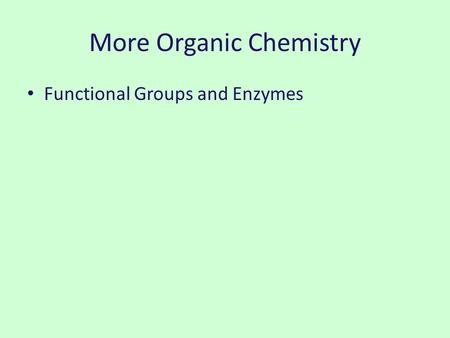 More Organic Chemistry Functional Groups and Enzymes.