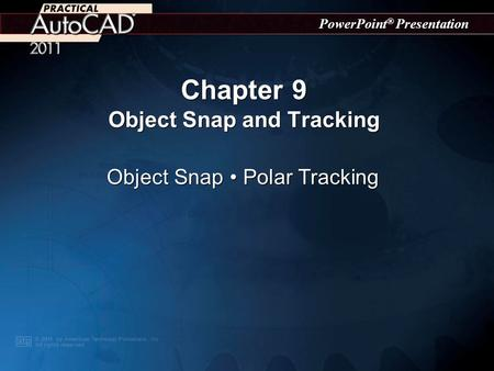 PowerPoint ® Presentation Chapter 9 Object Snap and Tracking Object Snap Polar Tracking.