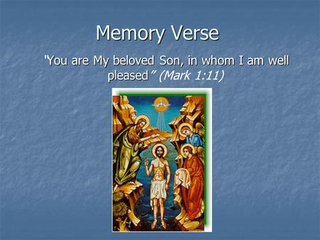 "Memory Verse You are My beloved Son, in whom I am well pleased ""You are My beloved Son, in whom I am well pleased"" (Mark 1:11)"