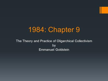 1984: Chapter 9 The Theory and Practice of Oligarchical Collectivism by Emmanuel Goldstein.