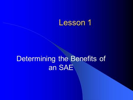 Lesson 1 Determining the Benefits of an SAE. Common Core/Next Generation Standards Addressed! SL.8.5 - Integrate multimedia and visual displays into presentations.