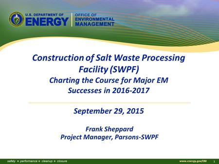 Www.energy.gov/EM 1 Construction of Salt Waste Processing Facility (SWPF) Charting the Course for Major EM Successes in 2016-2017 September 29, 2015 Frank.