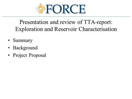 Presentation and review of TTA-report: Exploration and Reservoir Characterisation Summary Background Project Proposal.