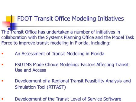 FDOT Transit Office Modeling Initiatives The Transit Office has undertaken a number of initiatives in collaboration with the Systems Planning Office and.