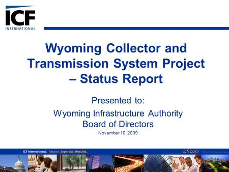 Icfi.com © 2006 ICF International. All rights reserved. Wyoming Collector and Transmission System Project – Status Report Presented to: Wyoming Infrastructure.