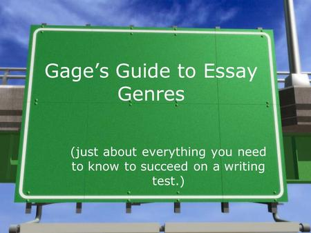 Gage's Guide to Essay Genres (just about everything you need to know to succeed on a writing test.)