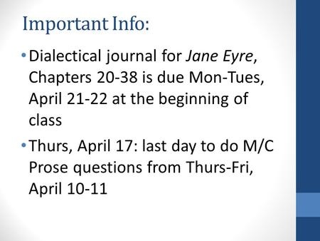Important Info: Dialectical journal for Jane Eyre, Chapters 20-38 is due Mon-Tues, April 21-22 at the beginning of class Thurs, April 17: last day to do.