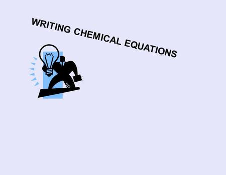 WRITING CHEMICAL EQUATIONS THX.. The 4 steps; 1. Write the reaction down in words. This is often called the word equation 2. Replace each name with the.