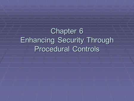 Chapter 6 Enhancing Security Through Procedural Controls.