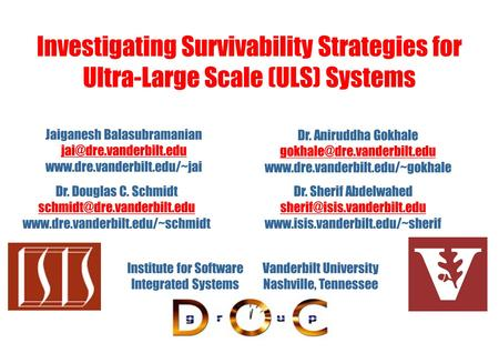 Investigating Survivability Strategies for Ultra-Large Scale (ULS) Systems Vanderbilt University Nashville, Tennessee Institute for Software Integrated.