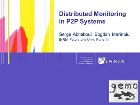 1 DocFlow - kick off - 2007 - Monitoring 1 Distributed Monitoring in P2P Systems Serge Abiteboul, Bogdan Marinoiu INRIA-Futurs and Univ. Paris 11.
