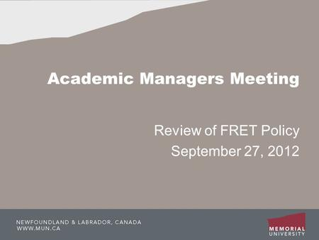 Academic Managers Meeting Review of FRET Policy September 27, 2012.