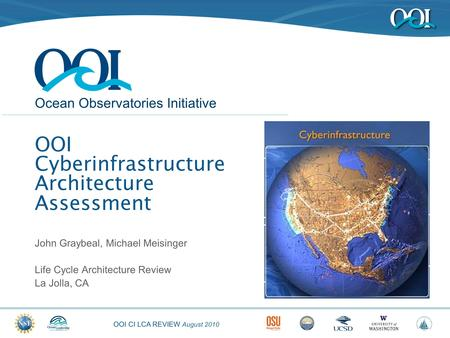 OOI CI LCA REVIEW August 2010 Ocean Observatories Initiative OOI Cyberinfrastructure Architecture Assessment John Graybeal, Michael Meisinger Life Cycle.