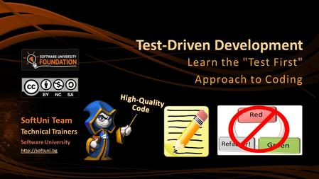 Test-Driven Development Learn the Test First Approach to Coding SoftUni Team Technical Trainers Software University
