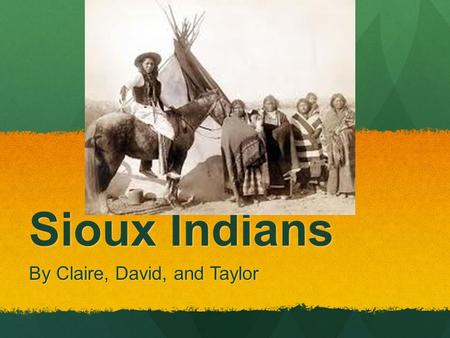 Sioux Indians By Claire, David, and Taylor. Where they Lived The top of the Mississippi River The top of the Mississippi River Had 35 million acres Had.
