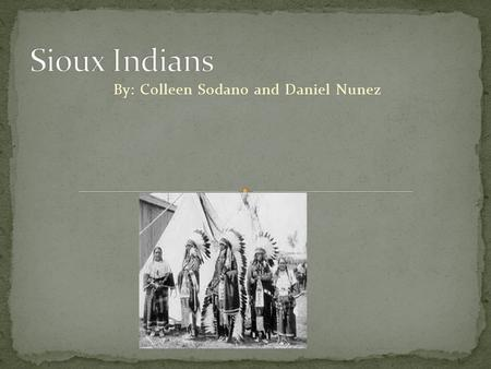 By: Colleen Sodano and Daniel Nunez. The Sioux Indians are related to the Midwest because South Dakota, North Dakota, Minnesota, Wisconsin, Iowa, Nebraska,