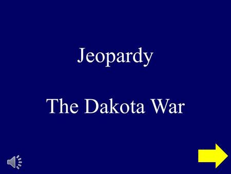 Jeopardy The Dakota War 12143214321432431234 Quotes Dakota Settlers Cause & Affect Vocab Final Jeopardy.