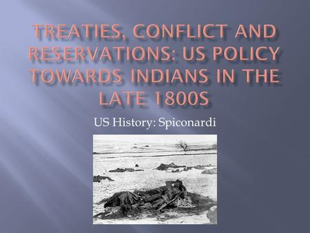 US History: Spiconardi.  The government had treated Indians as a foreign nation  By the 1870s, the government began to treat Indians as they did African-Americans.