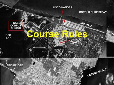 Course Rules. VFR Course Rules Ground Ops (focus on Rwy 13 and 31) Contact Scenarios –NGP – North Seagull – NGW – NGP –NGP – South Seagull – NGW – CRP.