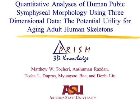 Quantitative Analyses of Human Pubic Symphyseal Morphology Using Three Dimensional Data: The Potential Utility for Aging Adult Human Skeletons Matthew.