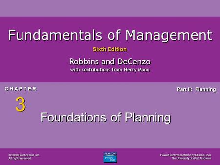 PowerPoint Presentation by Charlie Cook The University of West Alabama C H A P T E R 3 Part II: Planning Fundamentals of Management Sixth Edition Robbins.