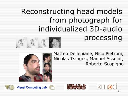 1 Reconstructing head models from photograph for individualized 3D-audio processing Matteo Dellepiane, Nico Pietroni, Nicolas Tsingos, Manuel Asselot,