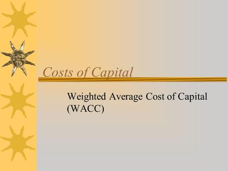 Costs of Capital Weighted Average Cost of Capital (WACC)