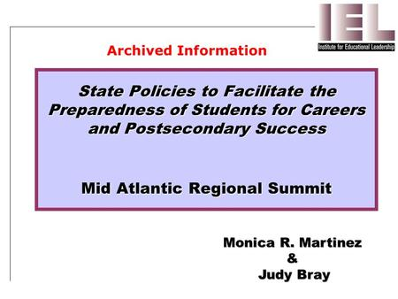 State Policies to Facilitate the Preparedness of Students for Careers and Postsecondary Success Mid Atlantic Regional Summit Monica R. Martinez & Judy.
