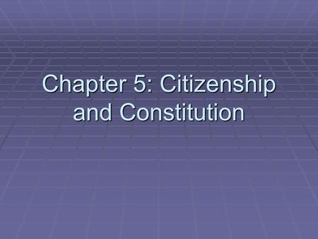 Chapter 5: Citizenship and Constitution. Learning Goal…  What are the three types of powers given to the Central and State governments?  What are the.