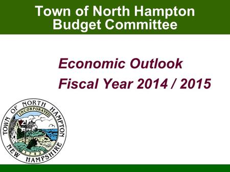Town of North Hampton Budget Committee Economic Outlook Fiscal Year 2014 / 2015.
