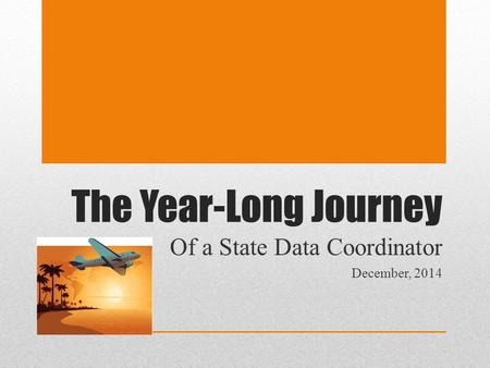 The Year-Long Journey Of a State Data Coordinator December, 2014.