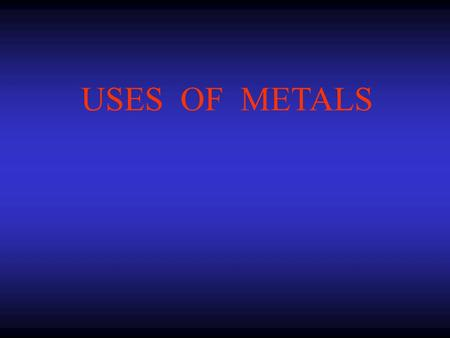 USES OF METALS.
