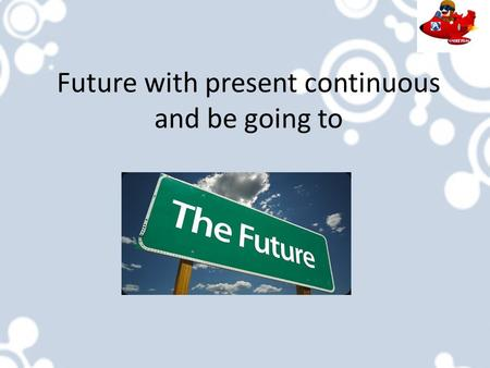 Future with present continuous and be going to Listening….