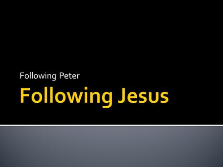 Following Peter. A LETTER TO STRANGERS God loves you. Believe. Get fired up. Love God. Love others.