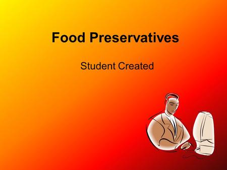 Food Preservatives Student Created What are Preservatives? Chemicals added to maintain color and freshness of food and drink products.