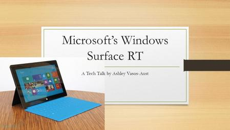 Microsoft's Windows Surface RT A Tech Talk by Ashley Vasos-Aust.