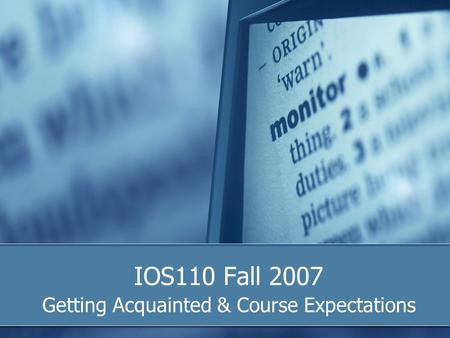 IOS110 Fall 2007 Getting Acquainted & Course Expectations.