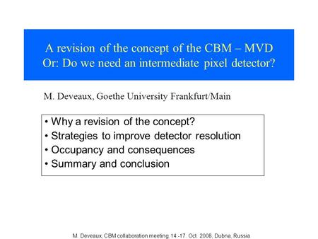 M. Deveaux, CBM collaboration meeting, 14.-17. Oct. 2008, Dubna, Russia A revision of the concept of the CBM – MVD Or: Do we need an intermediate pixel.