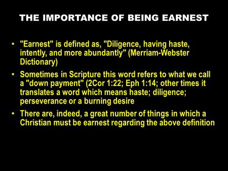Earnest is defined as, Diligence, having haste, intently, and more abundantly (Merriam-Webster Dictionary) Sometimes in Scripture this word refers.