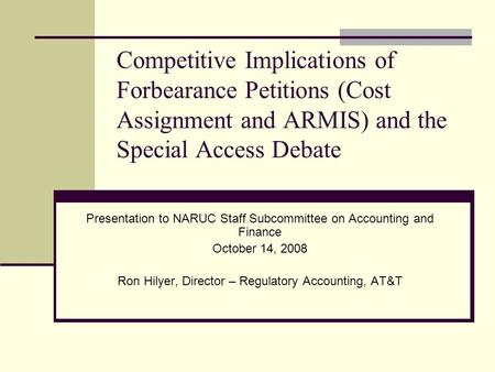 Competitive Implications of Forbearance Petitions (Cost Assignment and ARMIS) and the Special Access Debate Presentation to NARUC Staff Subcommittee on.