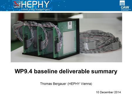 WP9.4 baseline deliverable summary 10 December 2014 Thomas Bergauer (HEPHY Vienna)