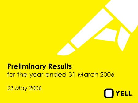 Preliminary Results for the year ended 31 March 2006 23 May 2006.