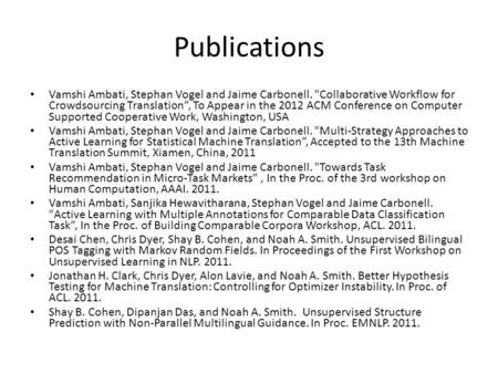 "Publications Vamshi Ambati, Stephan Vogel and Jaime Carbonell. Collaborative Workflow for Crowdsourcing Translation"", To Appear in the 2012 ACM Conference."