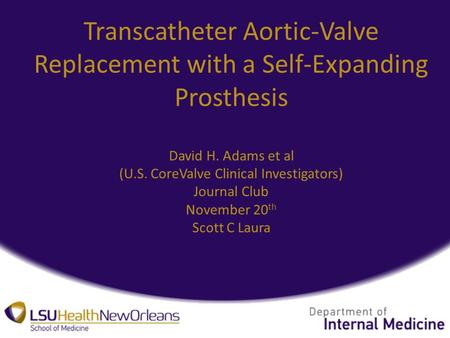 Transcatheter Aortic-Valve Replacement with a Self-Expanding Prosthesis David H. Adams et al (U.S. CoreValve Clinical Investigators) Journal Club November.