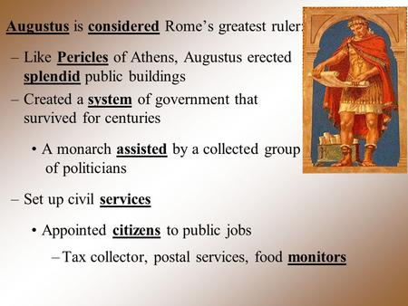 Augustus is considered Rome's greatest ruler: –Like Pericles of Athens, Augustus erected splendid public buildings –Created a system of government that.