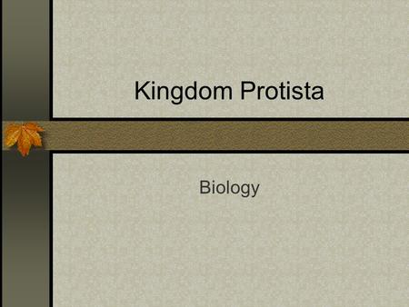 Kingdom Protista Biology. Characteristics of Kingdoms KingdomUni cellular Multi cellular Auto trophic Hetero trophic Cell wall No cell wall Eu karyotic.