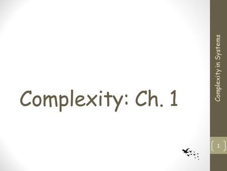 Complexity: Ch. 1 Complexity in Systems 1. Broad Examples Insect colonies The brain The immune system Economies The World-wide Web Complexity in Systems.