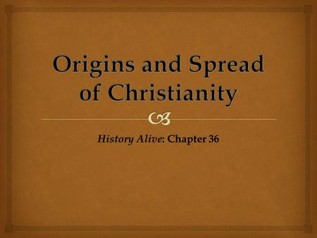 History Alive : Chapter 36.   When did Christianity originate?  How did Christianity originate?  How did Christianity spread throughout the Roman.
